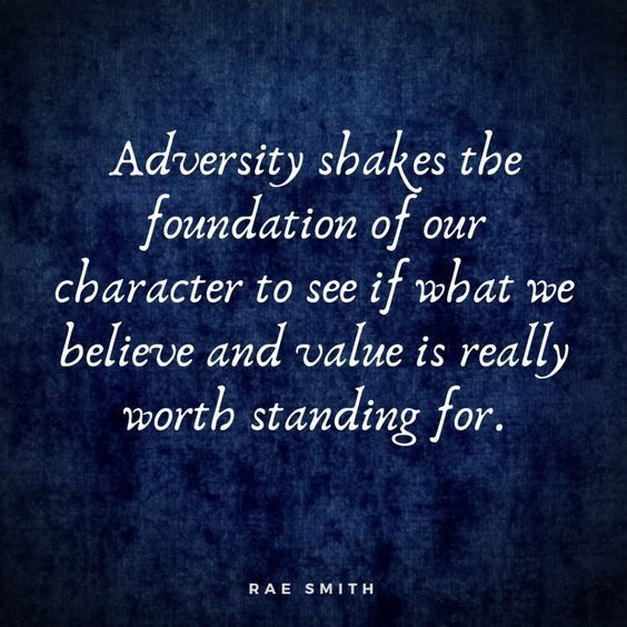 Adversity shakes the foundation of our character to see if what we believe  and value is re…   Quotes about overcoming adversity, Adversity quotes, Overcoming  quotes