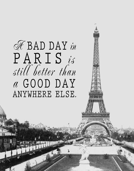A bad day in Paris is still better than a good day anywhere else