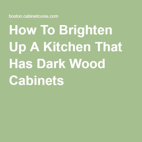 How To Brighten Up A Kitchen That Has Dark Wood Cabinets