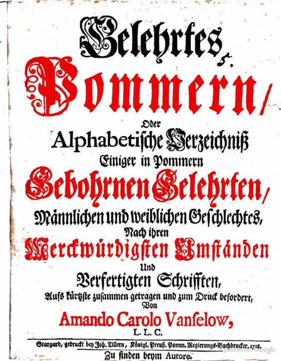 Gelehrtes Pommern, oder alphabetische Verzeichniss einiger in Pommern ... - Amandus Karl Vanselow  1728 - Google Books
