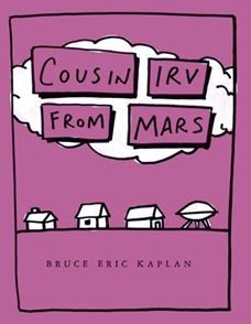 Cousin Irv from Mars by Bruce Eric Kaplan