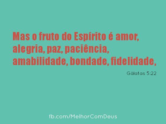 """""""Mas o fruto do Espírito é amor, alegria, paz, paciência, amabilidade, bondade, fidelidade"""" Gálatas 5:22"""