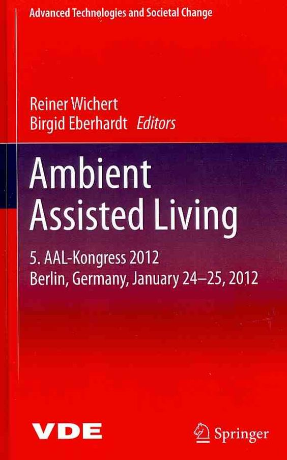 Ambient Assisted Living: AAL-Kongress 2012 Berlin, Germany, January 24-25, 2012