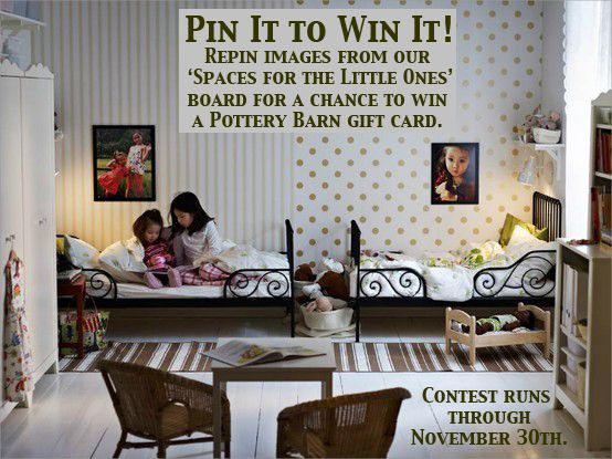 November Pin It to Win It contest is here! Re-pin images from the Spaces for Little Ones board for a chance to win a Pottery Barn gift card. Post images to our Facebook wall for additional chances to win! https://www.facebook.com/TRIOEnvironments