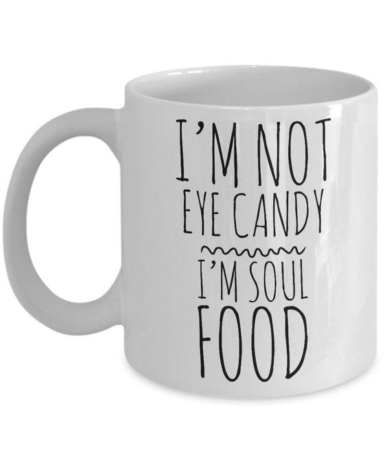 Cute Mugs - Gifts for Friends - I'm Not Eye Candy I'm Soul Food Mug Ceramic Coffee Cup