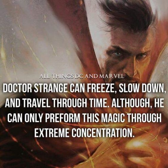 Dr Strange can freeze, slow down, and travel through time with extreme concentration.