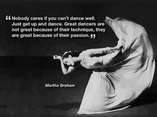 This Martha Graham quote may be the best thing about dance I HAVE EVER READ and it perfectly encapsulates how I feel about dance.