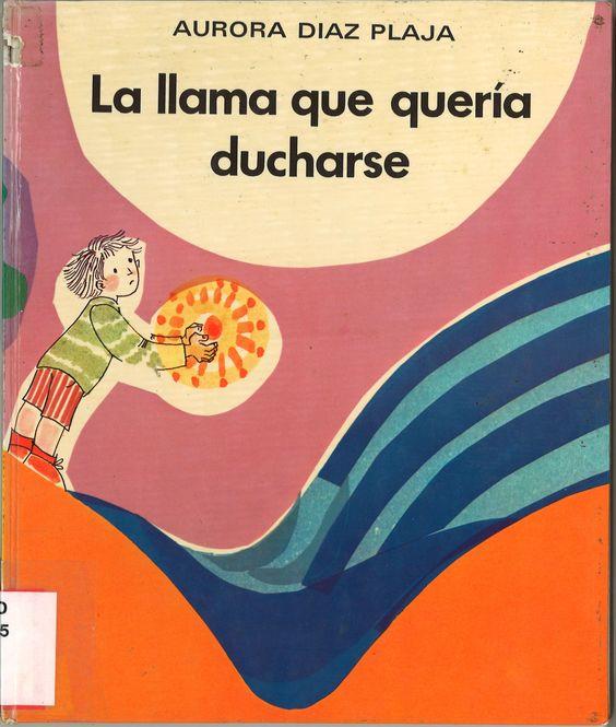 La llama que quería ducharse / Aurora Díaz Plaja ; ilustraciones de Roser Rius. -- Madrid : Igeca de Ediciones, [1974]-- (Sal y Sol)  D.L. M 28054-1974  ISBN 84-85119-28-2  *BPC González Garcés ID 185 r. Fondo infantil de reserva