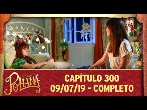 As Aventuras De Poliana Capitulo 300 09 07 19 Completo