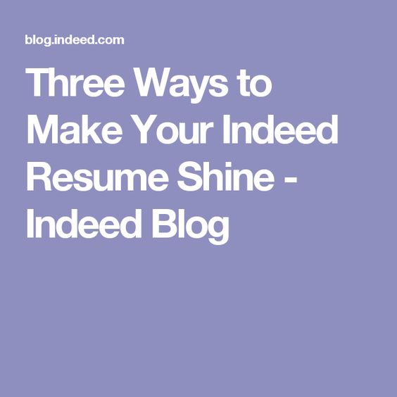 Three Ways to Make Your Indeed Resume Shine - Indeed Blog c - indeed com resume search