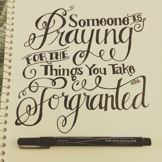 Someone is praying for the things you take for granted.