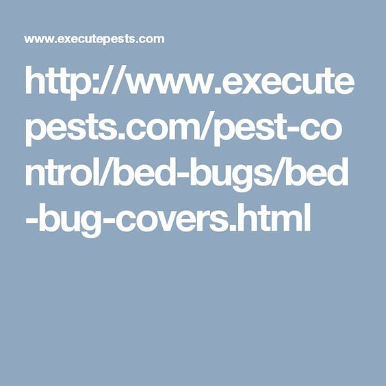 http://www.executepests.com/pest-control/bed-bugs/bed-bug-covers.html