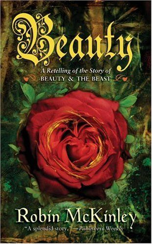 """Beauty"" - Robin McKinley - A Retelling of the story of ""Beauty and the Beast"":"
