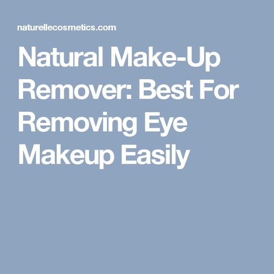 Natural Make-Up Remover: Best For Removing Eye Makeup Easily