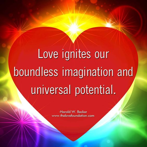Love ignites our boundless imagination and universal potential.-Harold W. Becker #UnconditionalLove