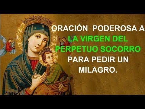 Oración Poderosa A La Virgen Del Perpetuo Socorro Para Pedir Un Milagro Youtube Oraciones Oraciones Poderosas Oración De Sanación