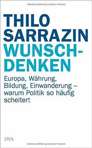 #Literatur Wunschdenken: Europa, Währung, Bildung, Einwanderung - warum Politik so häufig scheitert. — Thilo Sarrazin — Zu lange hat die Politik versäumt, die wirklich wichtigen Fragen zu adressieren. Deutschlands Zukunft wird sich nicht an Genderfragen oder Klimadebatten entscheiden - Deutschlands Zukunft entscheidet sich an den Themen Währung, Einwanderung, Bildung. Damit steht zugleich auch die Zukunft Europas auf dem Spiel.