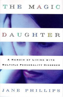 Cover image for The magic daughter : a memoir of living with multiple personality disorder