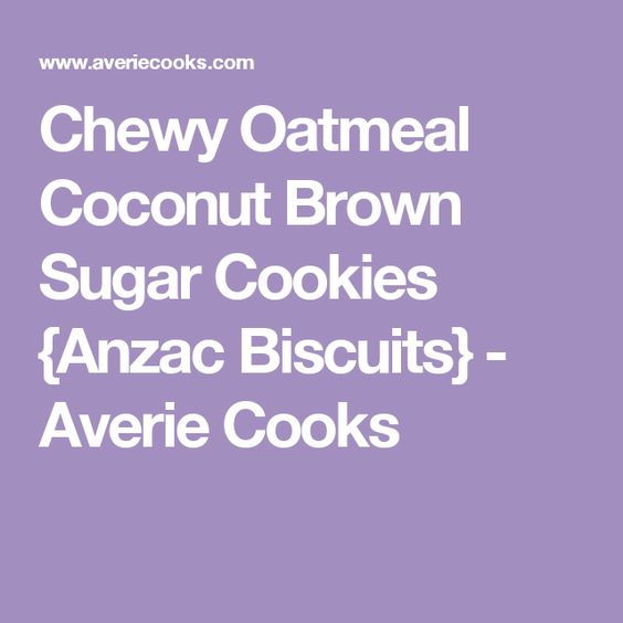 Chewy Oatmeal Coconut Brown Sugar Cookies {Anzac Biscuits} - Averie Cooks