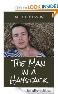 Free Kindle eBook: The Man in a Haystack Author: Alice Huskisson Genre: Women's Fiction, Romance Price: $0.00 (April 6 and 7 only)