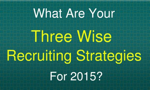 Read this article to learn 3 different recruitment strategies. http://web-based-recruitment.com/2014/12/what-are-your-three-wise-recruiting-strategies-for-2015/