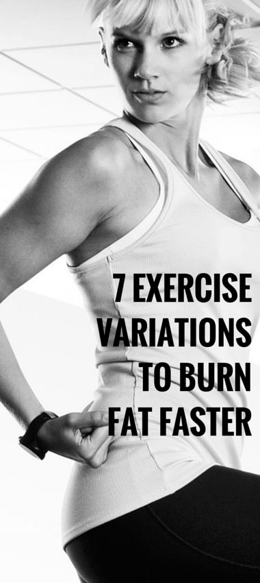 7 Exercise Variations to Burn Fat Faster