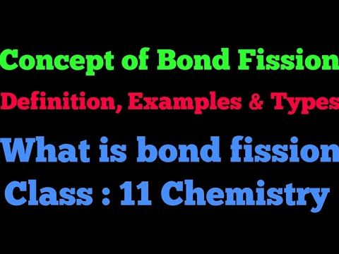Concept Or Bond Fission What Is Bond Fission Examples And Types Youtube 11th Chemistry Concept Bond