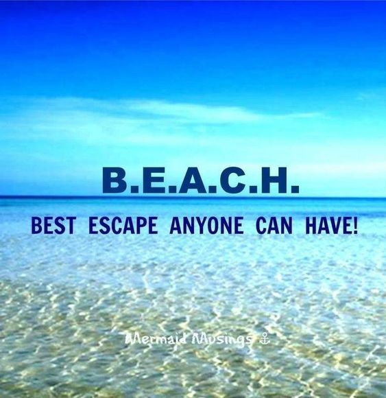 B.E.A.C.H. Best escape anyone can have. #PictureQuotes