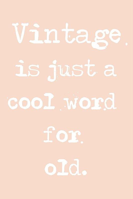 Vintage é apenas uma palavra legal para o velho.