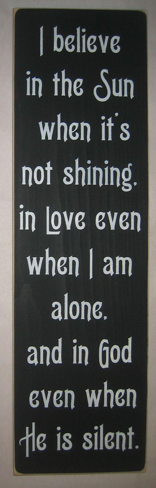 """""""Creo en el sol cuando no está brillando, en el amor aún cuando estoy solo, y en Dios, aún cuando Él está en silencio"""""""