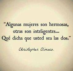 """""""Algunas mujeres son hermosas, otras son inteligentes... Qué dicha que usted sea las dos."""" - Christopher Climaco #frases #amor"""