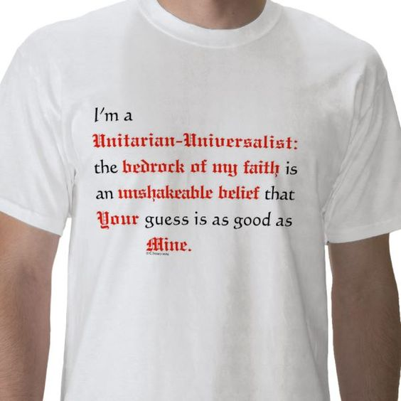 i'm a unitarian-universalist: the bedrock of my faith is an unshakeable belief that your guess is as good as mine.