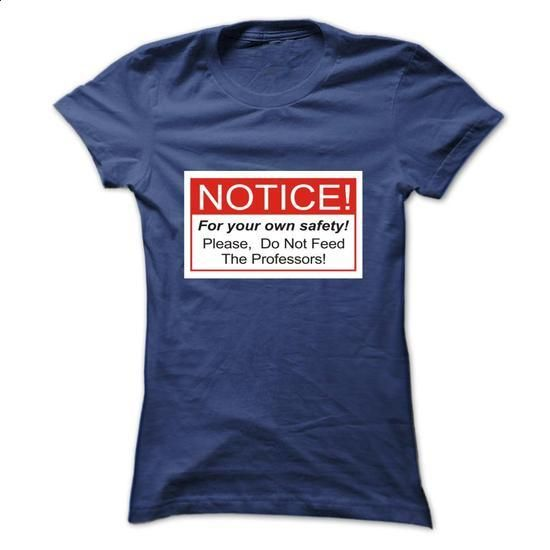 Do Not Feed The Professors! - #casual shirt #tee design. GET YOURS => https://www.sunfrog.com/Automotive/Do-Not-Feed-The-Professors-fwrhdjqujh-Ladies.html?68278