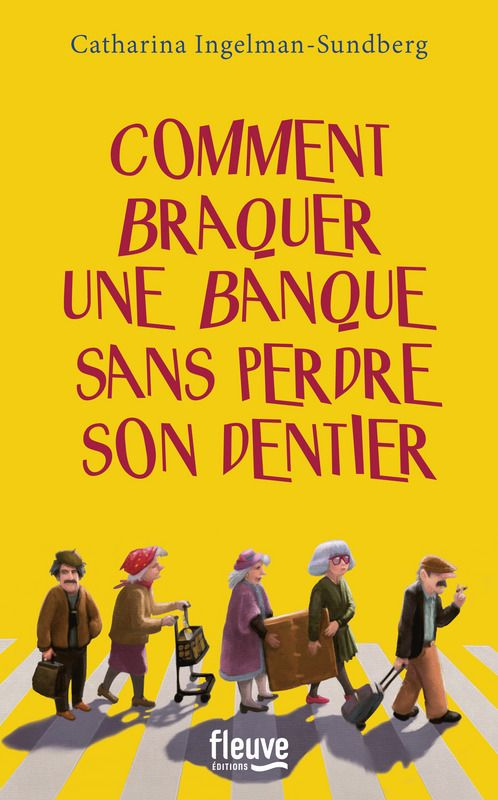 Mes amis, mes amours, mes lectures: Comment braquer une banque sans perdre son dentier ? - Catharina Ingelman-Sundberg