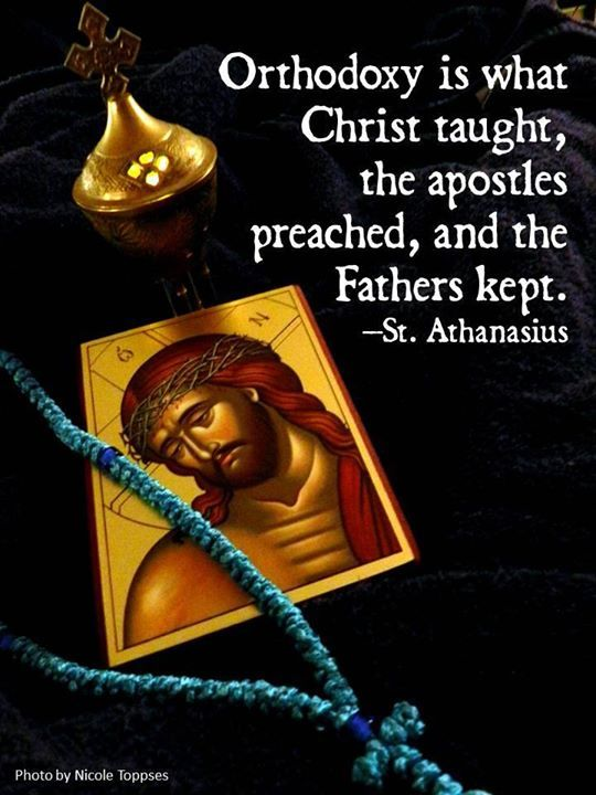 Orthodoxy is what Christ taught, the apostles preached, and the Fathers kept. St. Athansius