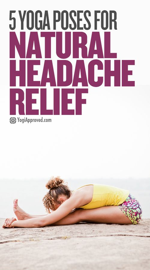 These 5 Yoga Poses Will Help Relieve Your Headaches Naturally Yoga For Headaches Yoga For Migraines Natural Headache Relief