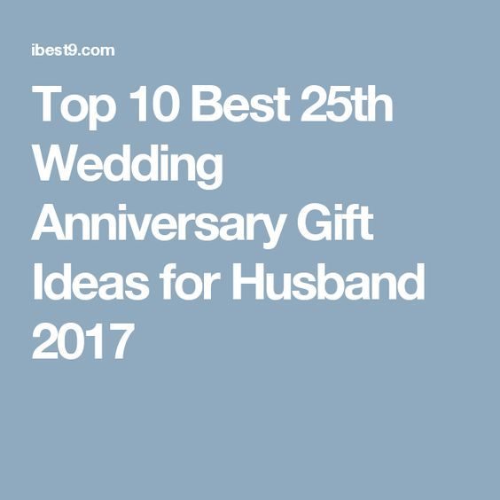 Top 10 Best 25th Wedding Anniversary Gift Ideas For Husband 2017