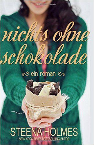 nichts ohne Schokolade: Amazon.de: Steena Holmes: Bücher