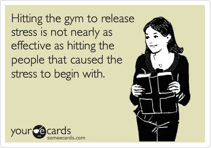 Funny Thinking of You Ecard: Hitting the gym to release stress is not nearly as effective as hitting the people that caused the stress to begin with.