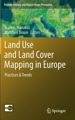 Land use and land cover mapping in Europe : practices & trends / edited by Ioannis Manakos, Matthias Braun