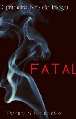 Trilogia Fatal - Livro 1 #wattpad #ao - Então pessoal esse é o primeiro livro da minha trilogia e vou estar disponibilizando os capítulos toda semana. Para ler a história basta clicar no link. Obrigada :)