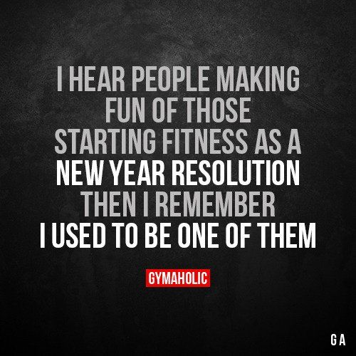 I Hear People Making Fun Of Those Starting Fitness As A New Year Resolution Gym Quote Fun Workouts Motivation