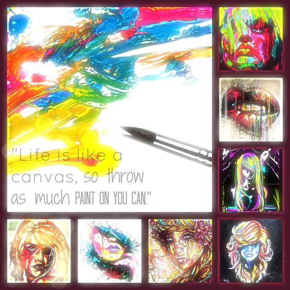 Life is like a canvas, so throw as much paint on you can.