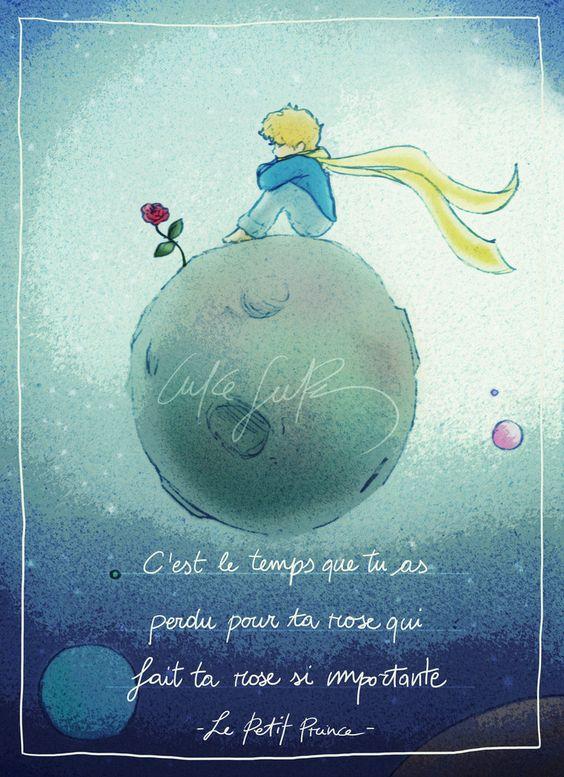 """""""C'est le temps que tu as perdu pour ta rose qui fait ta rose si importante. - [Antoine de Saint-Exupéry, Le Petit Prince]:"""