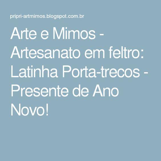 Arte e Mimos - Artesanato em feltro: Latinha Porta-trecos - Presente de Ano Novo!