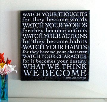 "Margaret Thatcher """"Watch your thoughts for they become ..."