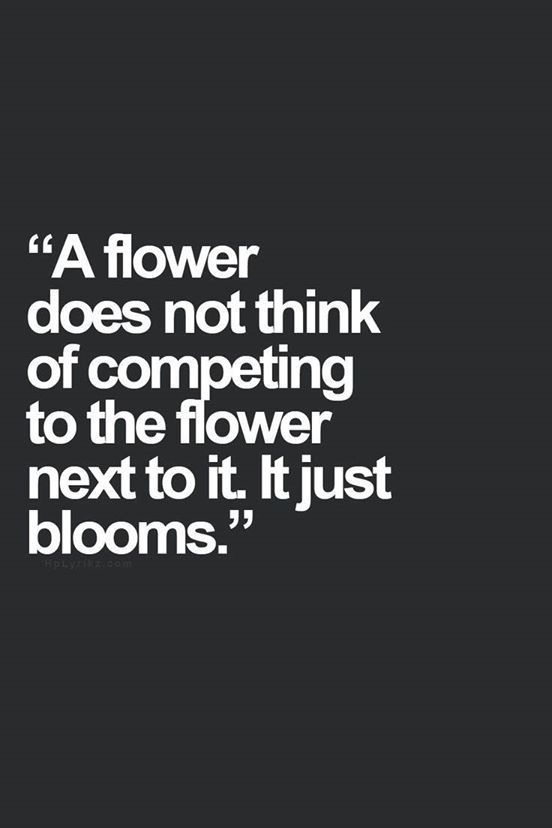Humans are like flowers in a garden. Some compete for the sunlight others just make do & ... blooms: