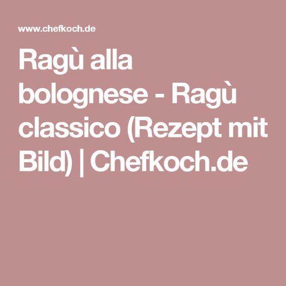 Ragù alla bolognese - Ragù classico (Rezept mit Bild) | Chefkoch.de