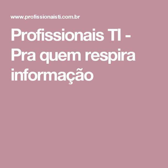 Profissionais TI - Pra quem respira informação