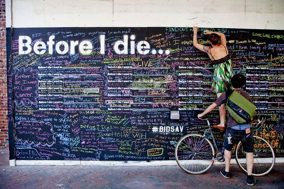 """""""Before I die...""""  Credit: Trevor Coe"""